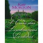 A Casa das Lembranças Perdidas - Kate Morton