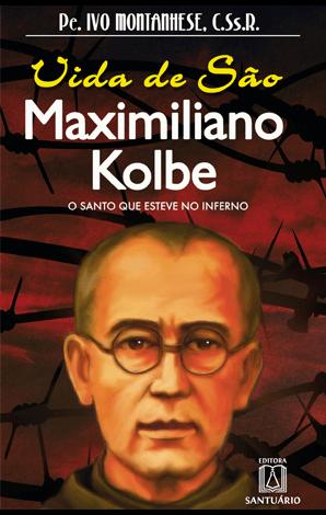 Biografia - Vida de São Maximiliano Kolbe   O Santo Que Esteve no Inferno