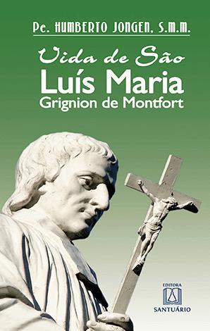 Biografia - Vida de São Luís Maria Grignion de Montfort
