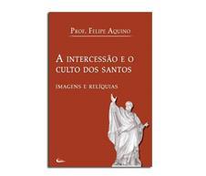 Livro - A Intercessão Culto dos Santos - Imagens e Relíquias